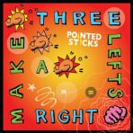 "POINTED STICKS ""Three Lefts Make A RIght"" LP"